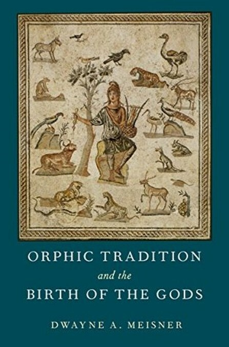 """Cover of Dwayne Meisner's book """"Orphic Tradition and the Birth of the Gods""""."""