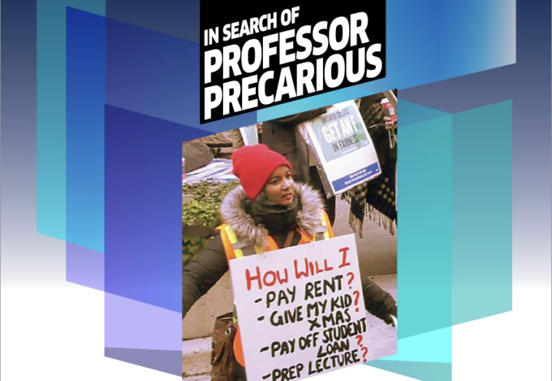 """Text says, """"In Search of Professor Precarious."""" An image is in the centre of a person holding a sign that says, """"How will I pay rent, give my kid Xmas, pay off student loan, prep lecture?"""""""